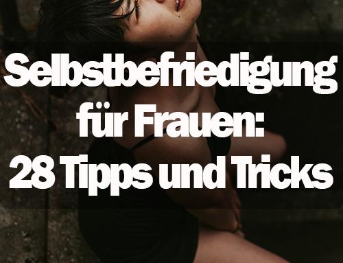 Selbstbefriedigung für Frauen: 28 Tipps und Tricks für die Selbstbefriedigung